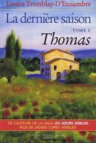 Couverture du livre « La dernière saison t.2 ; Thomas » de Louise Tremblay D'Essiambre aux éditions Guy Saint-jean