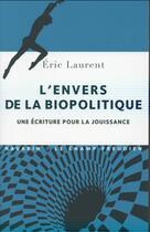 Couverture du livre « L'envers de la biopolitique ; une écriture pour la jouissance » de Eric Laurent aux éditions Navarin