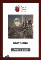 Couverture du livre « Mathilde » de Jerome Cayla aux éditions Laura Mare