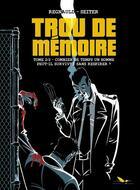 Couverture du livre « Trou de mémoire T.2 ; combien de temps un homme peut-il survivre sans respirer ? » de Roger Seiter et Pascal Regnauld aux éditions Editions Du Long Bec