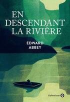 Couverture du livre « En descendant la rivière » de Edward Abbey aux éditions Gallmeister