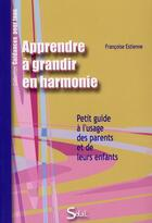Couverture du livre « Apprendre à grandir en harmonie » de Francoise Estienne aux éditions Solal