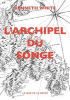Couverture du livre « L'archipel du songe » de Kenneth White aux éditions Le Mot Et Le Reste