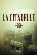 Couverture du livre « La citadelle » de Piotr Alechkovski aux éditions Macha Publishing