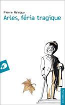 Couverture du livre « Arles, féria tragique » de Pierre Mainguy aux éditions Portaparole