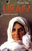 Couverture du livre « Liban nation martyre » de Robert Fisk aux éditions Panama