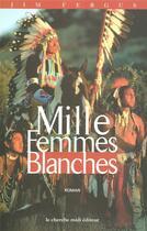 Couverture du livre « Mille femmes blanches les carnets de may dodd » de Jim Fergus aux éditions Cherche Midi