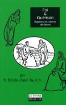 Couverture du livre « Foi & guérison ; repères et critères chrétiens » de O.P Soeur Marie-Ancilla aux éditions La Thune
