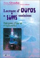 Couverture du livre « Lecture d'auras et soins esséniens ; thérapies d'hier et d'aujourd'hui » de Anne Givaudan aux éditions Sois