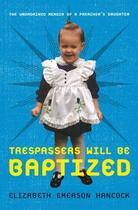Couverture du livre « Trespassers Will Be Baptized » de Hancock Elizabeth Emerson aux éditions Center Street