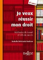 Couverture du livre « Je veux réussir mon droit ; méthodes de travail et clés du succès (6e édition) » de Isabelle Defrenois-Souleau aux éditions Dalloz
