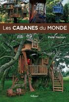 Couverture du livre « Les cabanes du monde » de Pete Nelson aux éditions La Martiniere