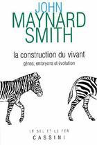 Couverture du livre « La construction du vivant ; gènes, embryons et évolution » de Smith J.M aux éditions Vuibert