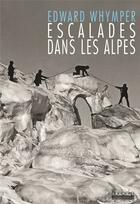Couverture du livre « Escalades dans les Alpes » de Edward Whymper aux éditions Hoebeke