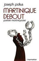 Couverture du livre « Martinique debout ; poésie martiniquaise » de Joseph Polius aux éditions Harmattan
