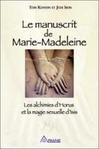 Couverture du livre « Le manuscrit de Marie-Madeleine ; les alchimies d'Horus et la magie sexuelle d'Isis » de Judi Sion et Tom Kenyon aux éditions Ariane