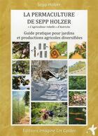 Couverture du livre « La permaculture de Sepp Holzer ; guide pratique pour jardins et productions agricoles diversifiées » de Sepp Holzer aux éditions Imagine Un Colibri
