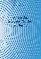 Couverture du livre « Augustin, frère de Charles, en Jésus » de Loic Theynard aux éditions Baudelaire
