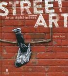 Couverture du livre « Street art t.2 ; jeux éphémères » de Sophie Pujas aux éditions Tana