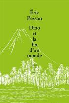 Couverture du livre « Dino ou la fin d'un monde » de Eric Pessan aux éditions Ecole Des Loisirs