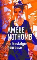 Couverture du livre « La nostalgie heureuse » de Amélie Nothomb aux éditions Lgf
