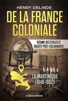 Couverture du livre « De la france coloniale - regime des ecoles et societe post-esclavagiste - la martinique (1848-1862) » de Henry Delinde aux éditions Libres D'ecrire