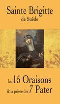 Couverture du livre « Sainte Brigitte de Suède ; les 15 oraisons et la prière des 7 Pater » de Collectif aux éditions Benedictines