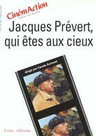 Couverture du livre « CINEMACTION T.98 ; Jacques Prévert qui êtes aux cieux » de Cinemaction aux éditions Charles Corlet
