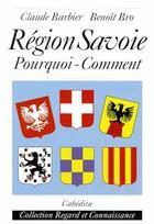 Couverture du livre « Région Savoie ; pourquoi comment » de Claude Barbier et Benoit Bro aux éditions Cabedita