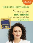 Couverture du livre « Vivre avec nos morts - petit traite de consolation - livre audio 1 cd mp3 » de Delphine Horvilleur aux éditions Audiolib