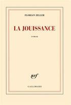 Couverture du livre « La jouissance ; un roman européen » de Florian Zeller aux éditions Gallimard