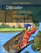Couverture du livre « Décoder un tableau religieux ; l'ancien testament » de Eliane Burnet et Regis Burnet aux éditions Cerf