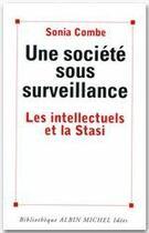 Couverture du livre « Une société sous surveillance ; les intellectuels et la Stasi » de Sonia Combe aux éditions Albin Michel