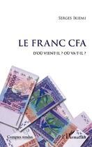 Couverture du livre « Le franc CFA ; d'ou vient-il ? où va-t-il ? » de Serges Ikiemi aux éditions L'harmattan