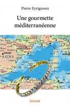 Couverture du livre « Une gourmette méditerranéenne » de Eyrignoux Pierre aux éditions Edilivre-aparis