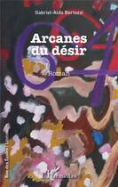 Couverture du livre « Arcanes du désir » de Gabriel-Aldo Bertozzi aux éditions L'harmattan