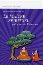 Couverture du livre « Le maître spirituel ; guide vers la libération » de Collectif aux éditions Claire Lumiere