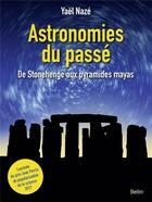 Couverture du livre « Astronomies du passé ; de Stonehenge aux pyramides mayas » de Yael Naze aux éditions Belin