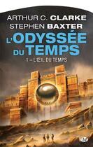 Couverture du livre « L'odyssée du temps T.1 ; l'oeil du temps » de Arthur C. Clarke et Stephen Baxter aux éditions Bragelonne