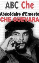 Couverture du livre « ABC Che ; abécédaire d'Ernesto Che Guevara » de Roberto Mero aux éditions Le Temps Des Cerises