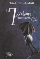 Couverture du livre « Les sept couleurs de monsieur Gris » de Hugo Verlomme aux éditions Yago