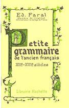 Couverture du livre « Petite Grammaire De L'Ancien Francais » de Edmond Faral aux éditions Hachette Education