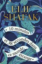 Couverture du livre « 10 minutes et 38 secondes dans ce monde étrange » de Elif Shafak aux éditions Flammarion