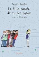 Couverture du livre « La fille cachée du roi des Belges » de Brigitte Smadja et Juliette Baily aux éditions Ecole Des Loisirs