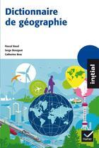 Couverture du livre « Dictionnaire de géographie » de Pascal Baud et Serge Bourgeat et Catherine Bras aux éditions Hatier
