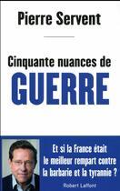 Couverture du livre « Cinquante nuances de guerre » de Pierre Servent aux éditions Robert Laffont