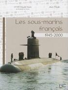 Couverture du livre « Sous-marins francais ; 1945-2000 » de Moulin J-Huan C aux éditions Marines