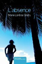 Couverture du livre « L'absence » de Marie-Lorene Ginies aux éditions Kirographaires