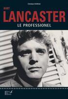 Couverture du livre « Burt Lancaster ; le professionnel » de Christian Dureau aux éditions Editions Carpentier