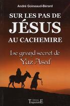 Couverture du livre « Sur les pas de Jésus au Cachemire ; le grand secret de Yuz Asaf » de Andre Goineaud-Berard aux éditions Trajectoire